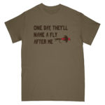 One Day, They\'ll Name a Fly After Me - Funny Fly Fishing T-Shirt